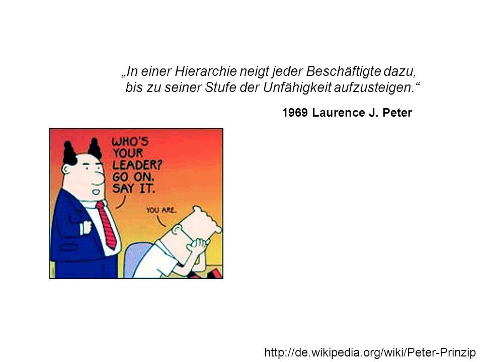 In einer Hierarchie neigt jeder Beschäftigte dazu, bis zu seiner Stufe der Unfähigkeit aufzusteigen. http://de.wikipedia.org/wiki/Peter-Prinzip 1969 L