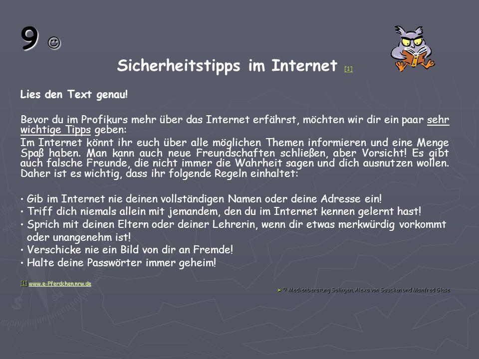 9 9 Sicherheitstipps im Internet [1] [1] Lies den Text genau! Bevor du im Profikurs mehr über das Internet erfährst, möchten wir dir ein paar sehr wic