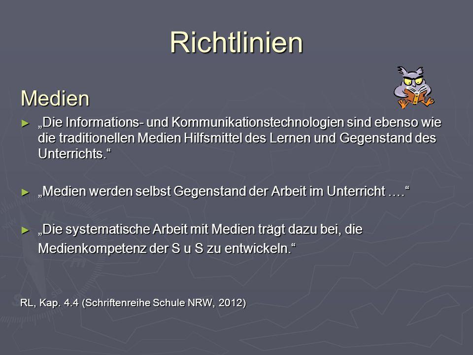 Richtlinien Medien Die Informations- und Kommunikationstechnologien sind ebenso wie die traditionellen Medien Hilfsmittel des Lernen und Gegenstand de