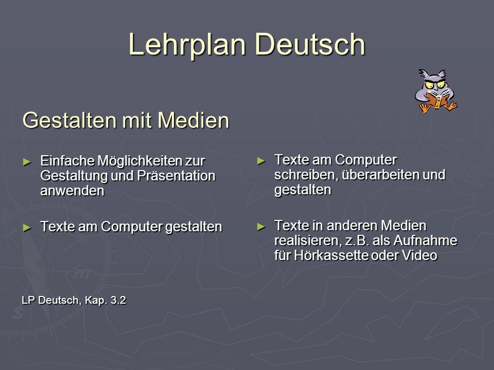 Lehrplan Deutsch Gestalten mit Medien Einfache Möglichkeiten zur Gestaltung und Präsentation anwenden Einfache Möglichkeiten zur Gestaltung und Präsen