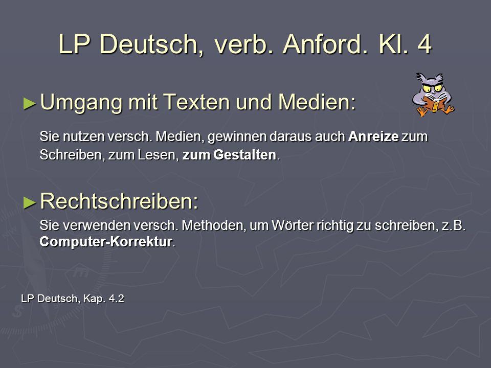 LP Deutsch, verb. Anford. Kl. 4 Umgang mit Texten und Medien: Umgang mit Texten und Medien: Sie nutzen versch. Medien, gewinnen daraus auch Anreize zu