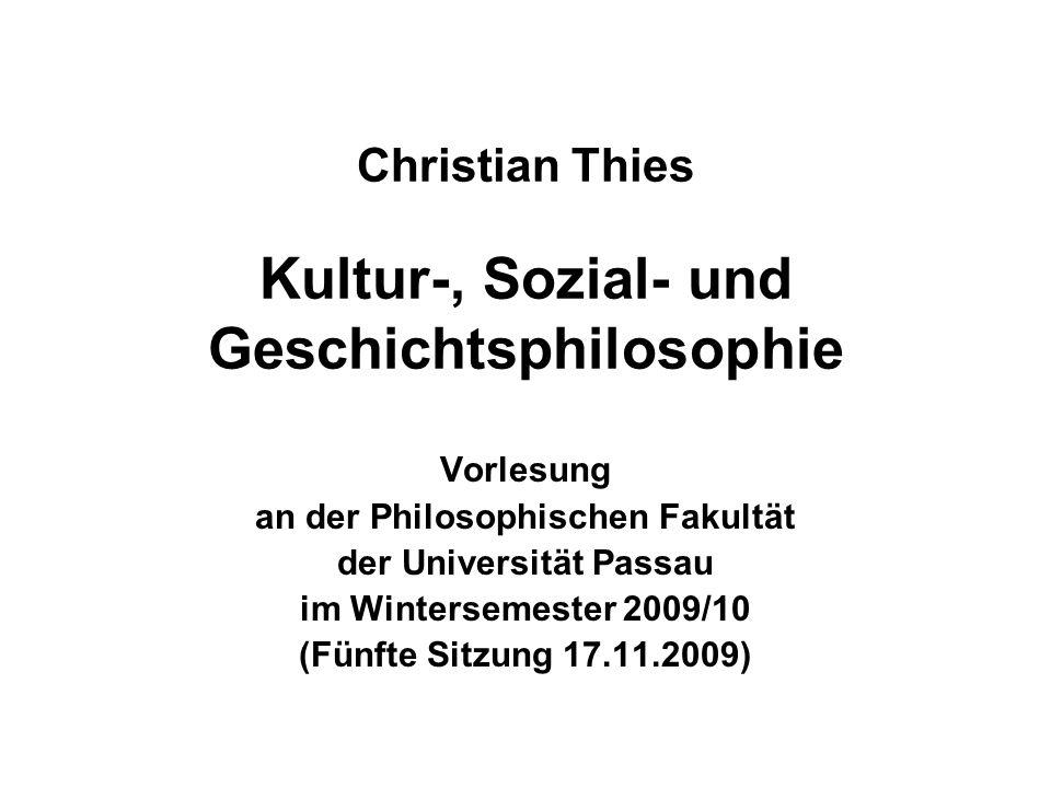 17.11.2009Christian Thies Vorlesung WS 2009/10 32 Zusammenfassung Kants Geschichtsphilosophie 1.Kants Geschichtsphilosophie setzt die normativen Aussagen seiner Ethik voraus und verbindet diese mit empirisch-theoretischen Aussagen.