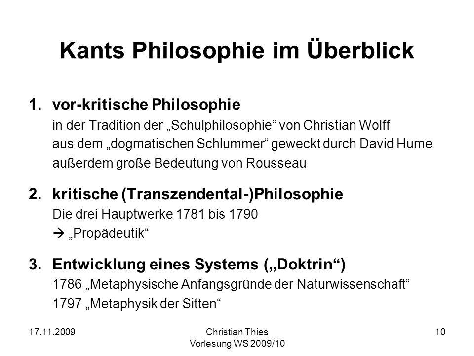 17.11.2009Christian Thies Vorlesung WS 2009/10 10 Kants Philosophie im Überblick 1.vor-kritische Philosophie in der Tradition der Schulphilosophie von