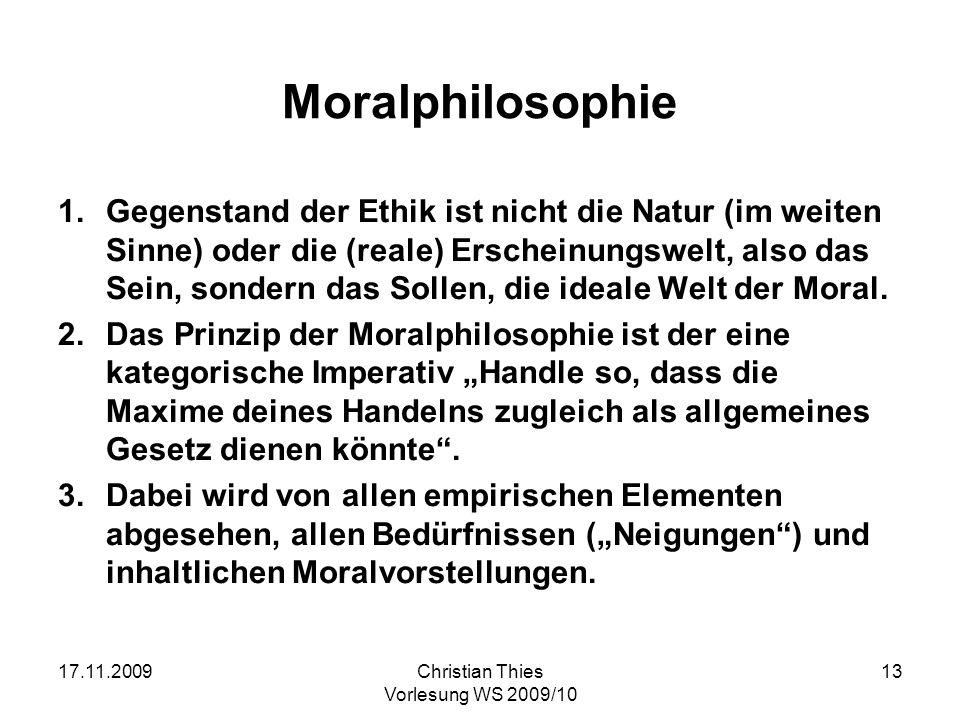 17.11.2009Christian Thies Vorlesung WS 2009/10 13 Moralphilosophie 1.Gegenstand der Ethik ist nicht die Natur (im weiten Sinne) oder die (reale) Ersch