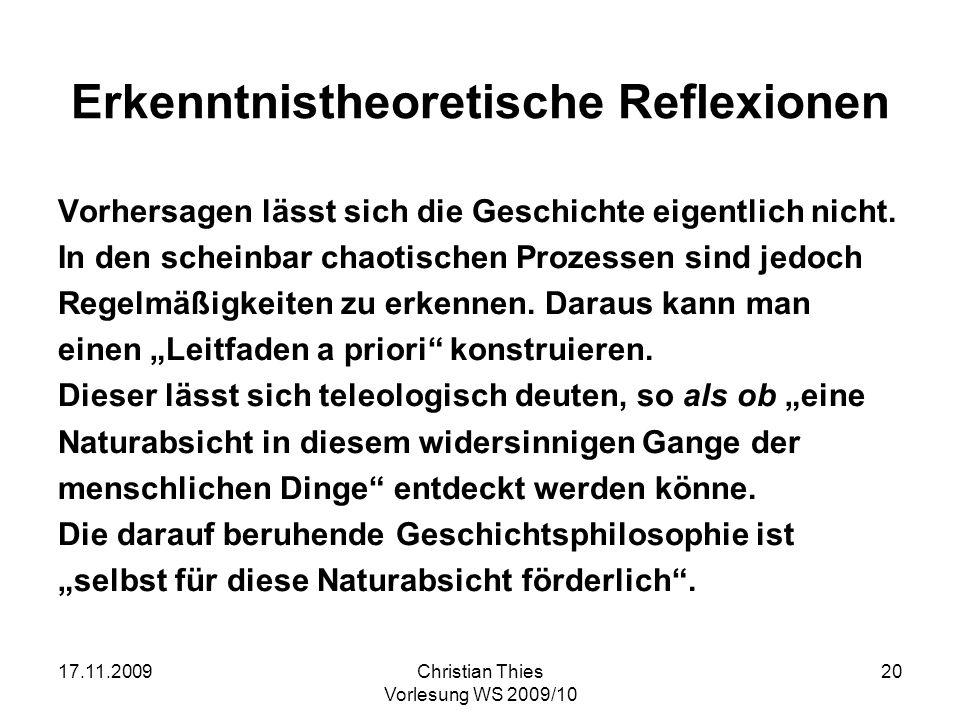 17.11.2009Christian Thies Vorlesung WS 2009/10 20 Erkenntnistheoretische Reflexionen Vorhersagen lässt sich die Geschichte eigentlich nicht. In den sc