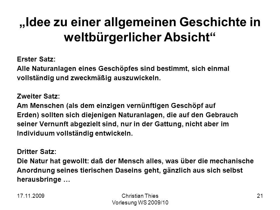 17.11.2009Christian Thies Vorlesung WS 2009/10 21 Idee zu einer allgemeinen Geschichte in weltbürgerlicher Absicht Erster Satz: Alle Naturanlagen eine