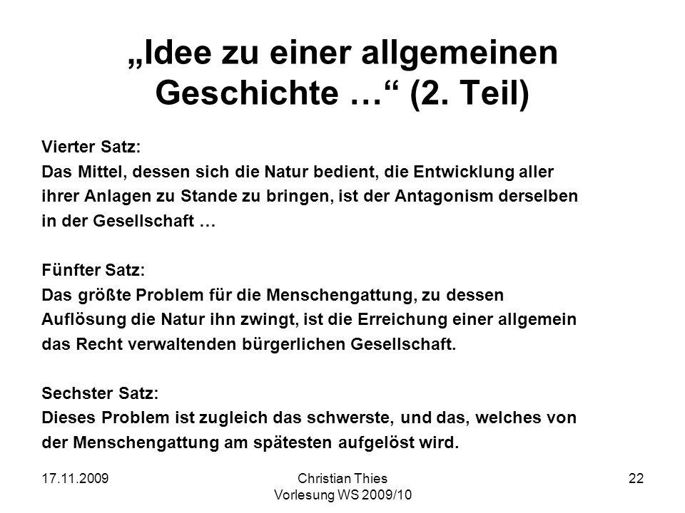 17.11.2009Christian Thies Vorlesung WS 2009/10 22 Idee zu einer allgemeinen Geschichte … (2. Teil) Vierter Satz: Das Mittel, dessen sich die Natur bed