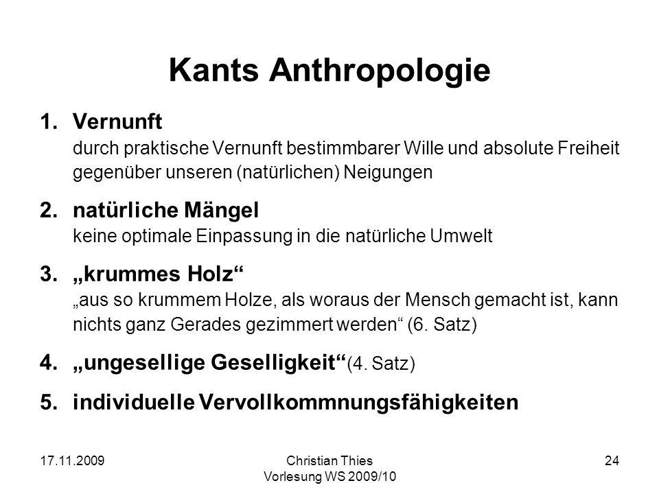 17.11.2009Christian Thies Vorlesung WS 2009/10 24 Kants Anthropologie 1.Vernunft durch praktische Vernunft bestimmbarer Wille und absolute Freiheit ge