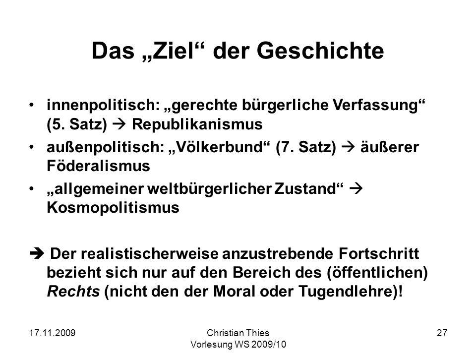 17.11.2009Christian Thies Vorlesung WS 2009/10 27 Das Ziel der Geschichte innenpolitisch: gerechte bürgerliche Verfassung (5. Satz) Republikanismus au