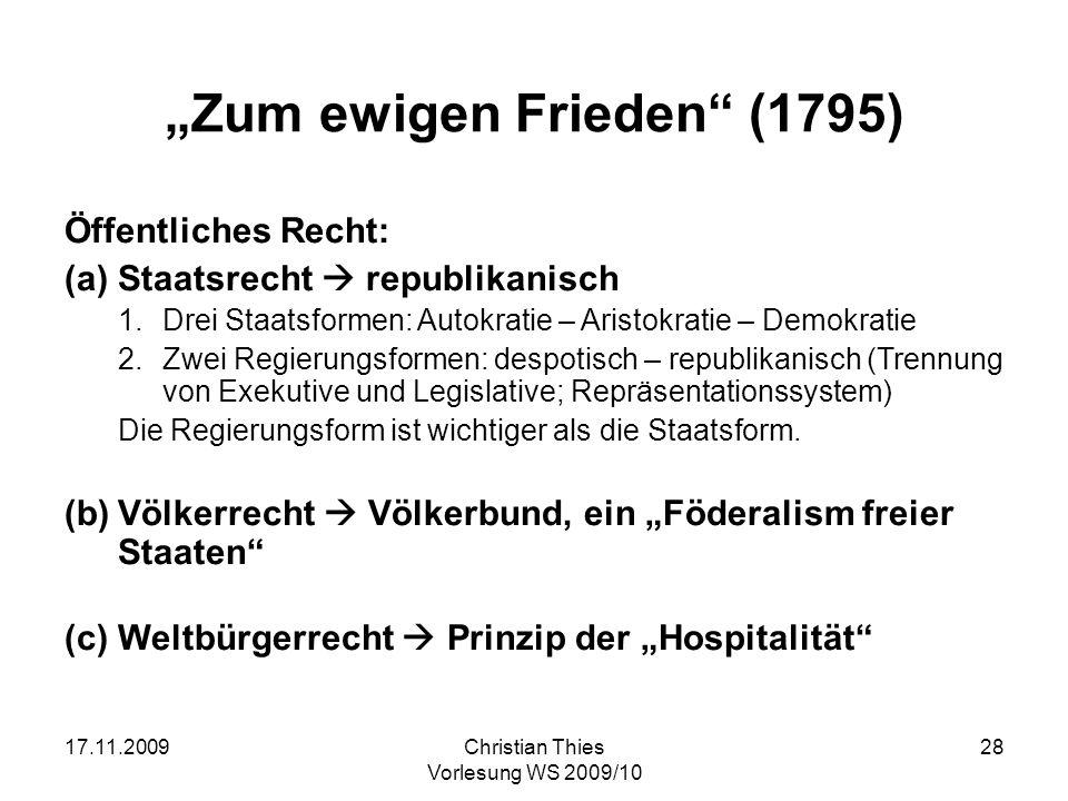 17.11.2009Christian Thies Vorlesung WS 2009/10 28 Zum ewigen Frieden (1795) Öffentliches Recht: (a)Staatsrecht republikanisch 1.Drei Staatsformen: Aut