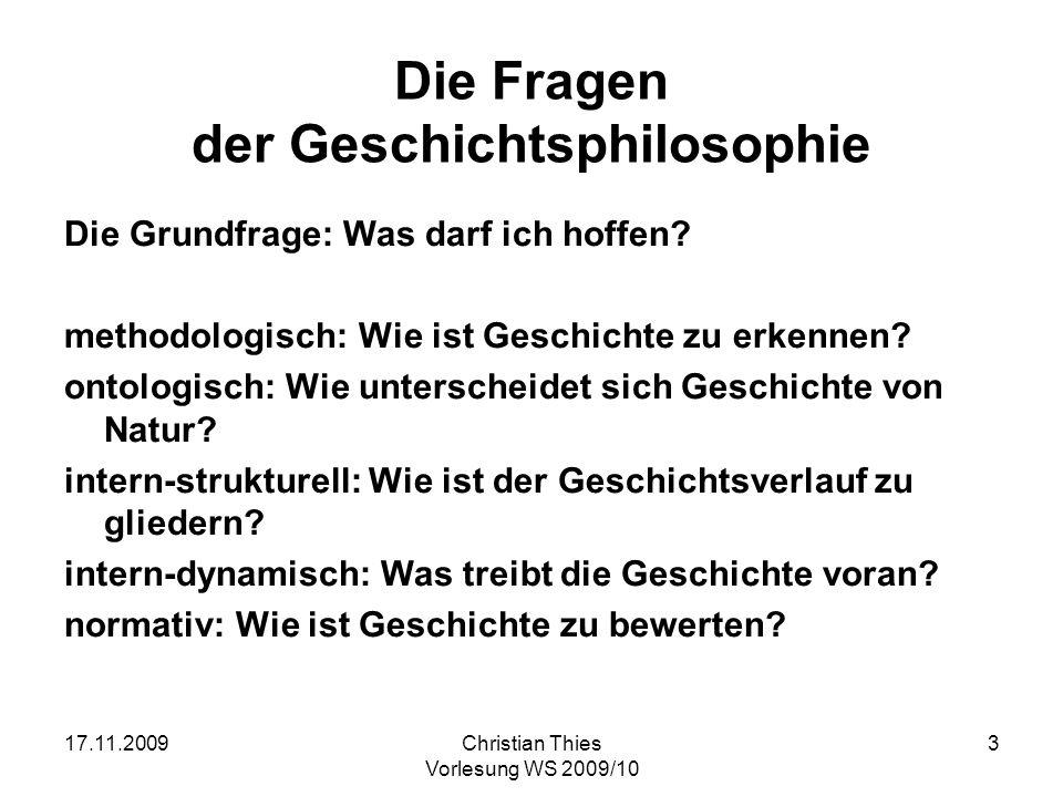 17.11.2009Christian Thies Vorlesung WS 2009/10 14 Eine Kluft 1.Zwischen den deskriptiven Aussagen der (Natur)Wissenschaft und den normativen Aussagen der Ethik liegt eine logische Schlucht.