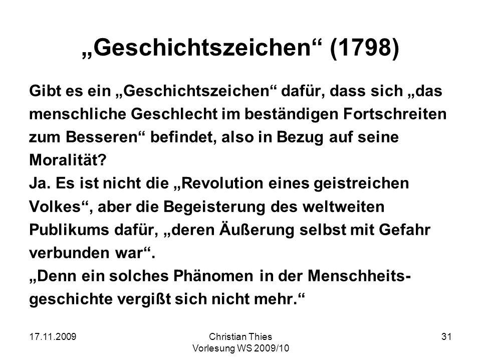 17.11.2009Christian Thies Vorlesung WS 2009/10 31 Geschichtszeichen (1798) Gibt es ein Geschichtszeichen dafür, dass sich das menschliche Geschlecht i