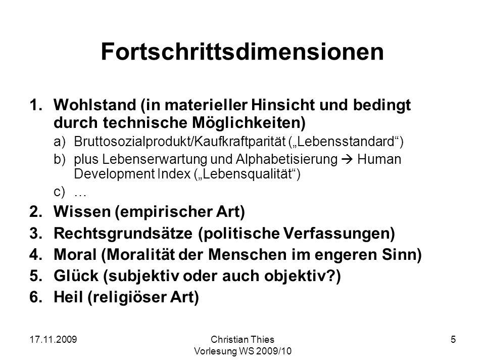 17.11.2009Christian Thies Vorlesung WS 2009/10 5 Fortschrittsdimensionen 1.Wohlstand (in materieller Hinsicht und bedingt durch technische Möglichkeit