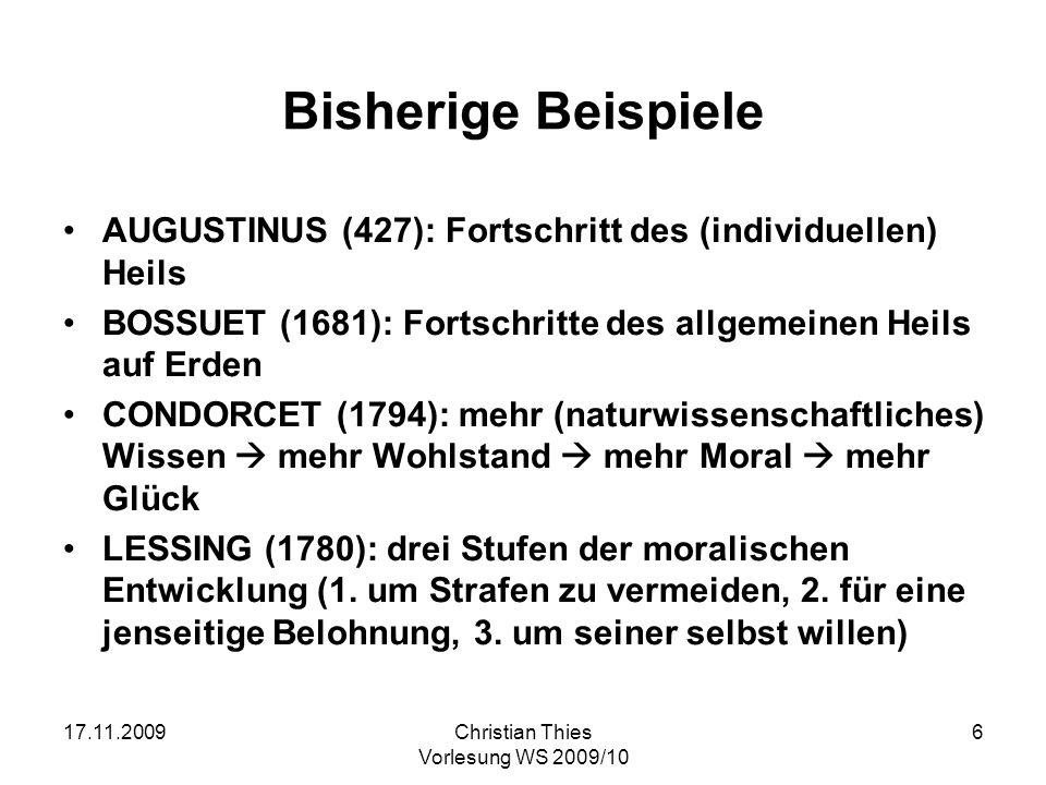 17.11.2009Christian Thies Vorlesung WS 2009/10 17 Geschichtsphilosophie bei Kant … ist die (weltlich-säkulare) Antwort auf die dritte Frage (neben der Religionsphilosophie).