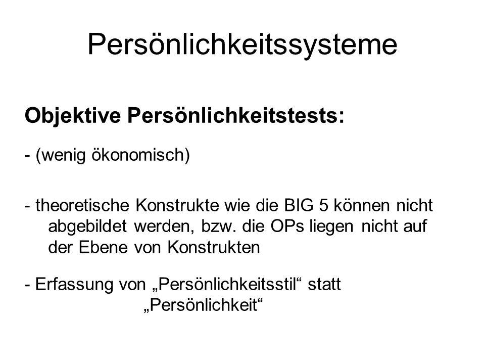 Persönlichkeitssysteme Objektive Persönlichkeitstests: - (wenig ökonomisch) - theoretische Konstrukte wie die BIG 5 können nicht abgebildet werden, bzw.