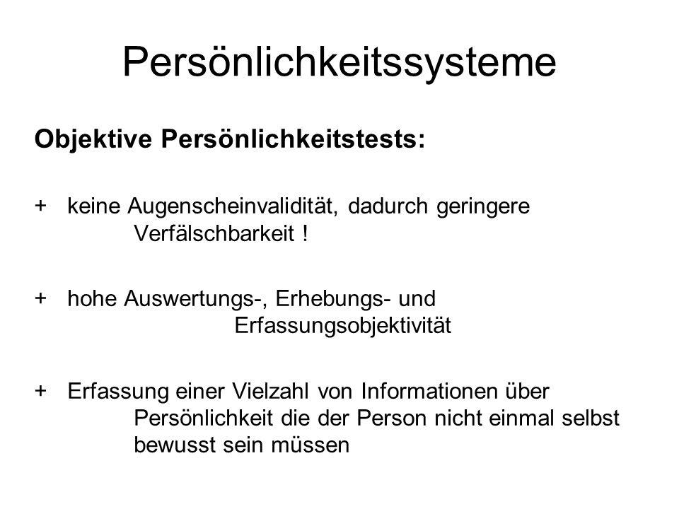 Persönlichkeitssysteme Objektive Persönlichkeitstests: + keine Augenscheinvalidität, dadurch geringere Verfälschbarkeit .