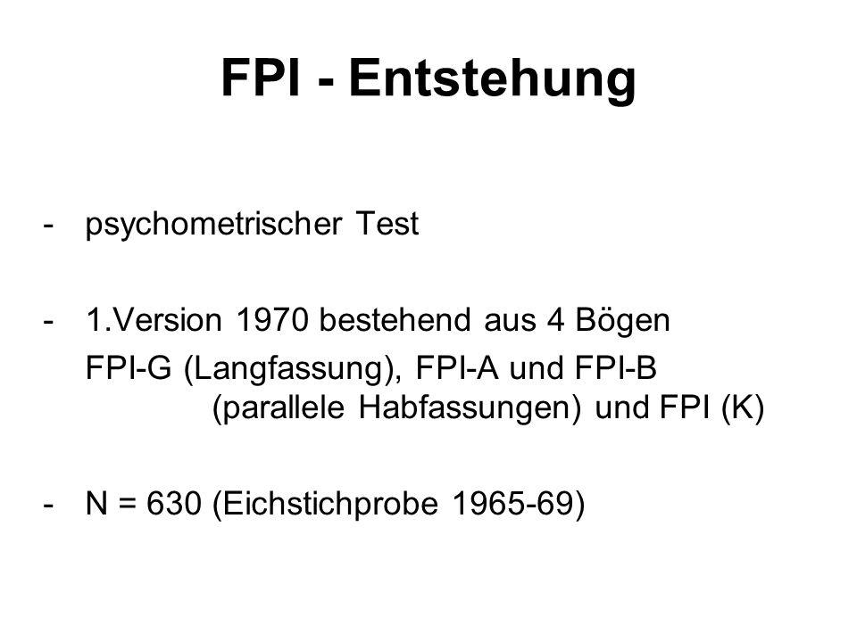 FPI - Entstehung - psychometrischer Test - 1.Version 1970 bestehend aus 4 Bögen FPI-G (Langfassung), FPI-A und FPI-B (parallele Habfassungen) und FPI (K) - N = 630 (Eichstichprobe 1965-69)