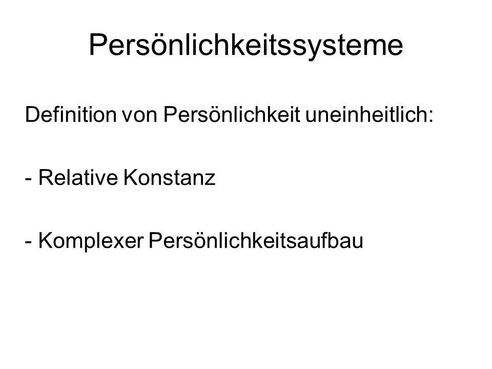 Persönlichkeitssysteme Definition von Persönlichkeit uneinheitlich: - Relative Konstanz - Komplexer Persönlichkeitsaufbau