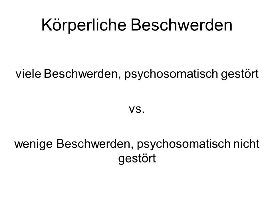 Körperliche Beschwerden viele Beschwerden, psychosomatisch gestört vs.