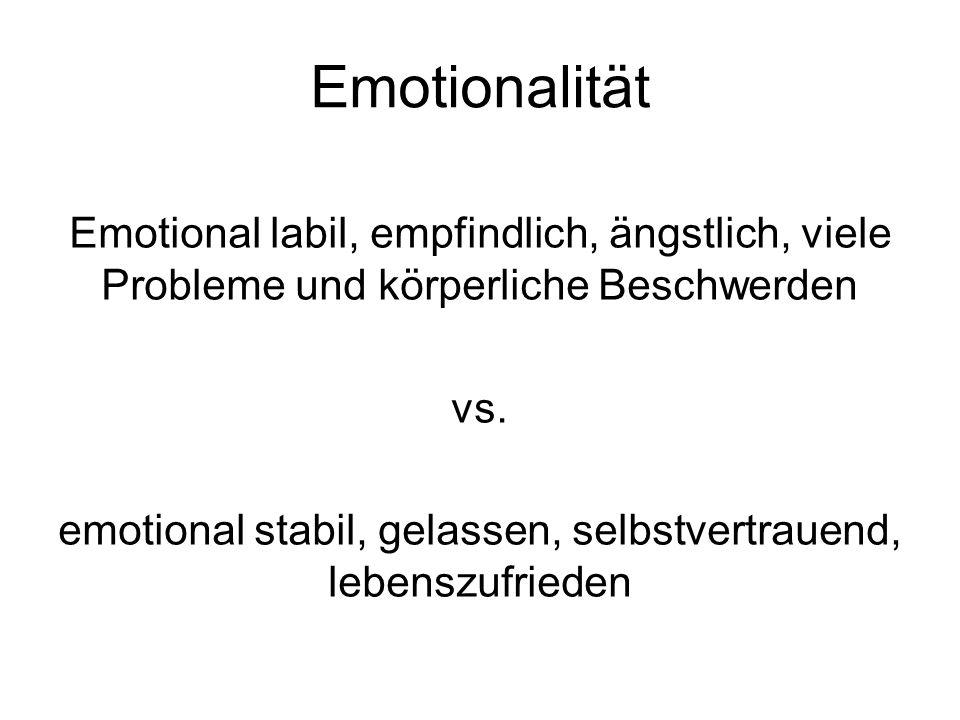 Emotionalität Emotional labil, empfindlich, ängstlich, viele Probleme und körperliche Beschwerden vs.