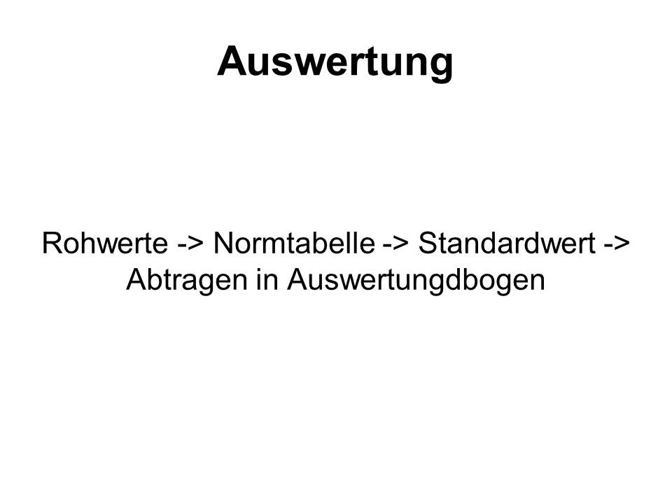 Auswertung Rohwerte -> Normtabelle -> Standardwert -> Abtragen in Auswertungdbogen