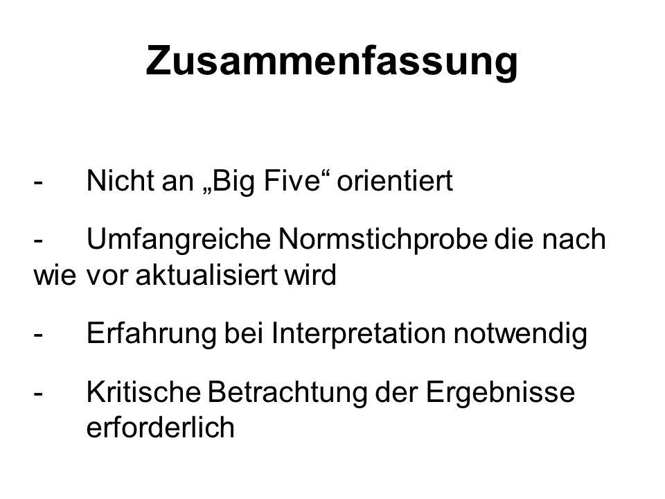 Zusammenfassung - Nicht an Big Five orientiert - Umfangreiche Normstichprobe die nach wie vor aktualisiert wird - Erfahrung bei Interpretation notwendig - Kritische Betrachtung der Ergebnisse erforderlich