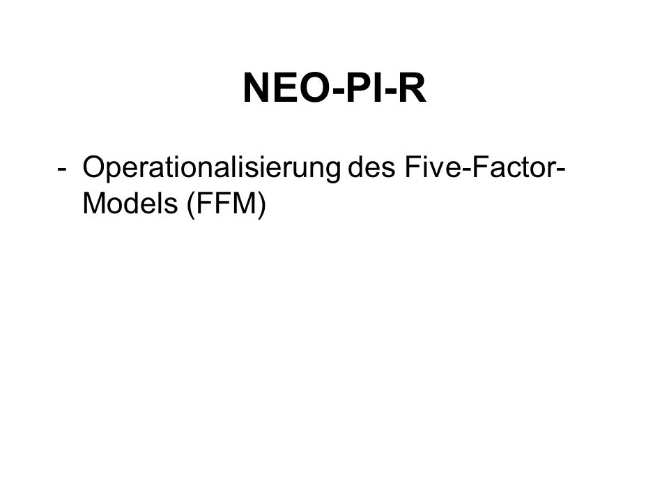 NEO-PI-R -Operationalisierung des Five-Factor- Models (FFM)