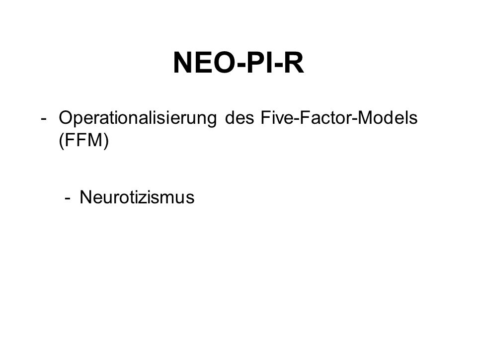 NEO-PI-R -Operationalisierung des Five-Factor-Models (FFM) -Neurotizismus