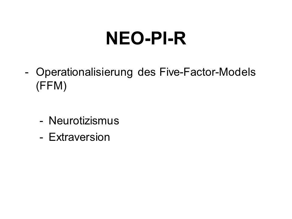 NEO-PI-R -Operationalisierung des Five-Factor-Models (FFM) -Neurotizismus -Extraversion