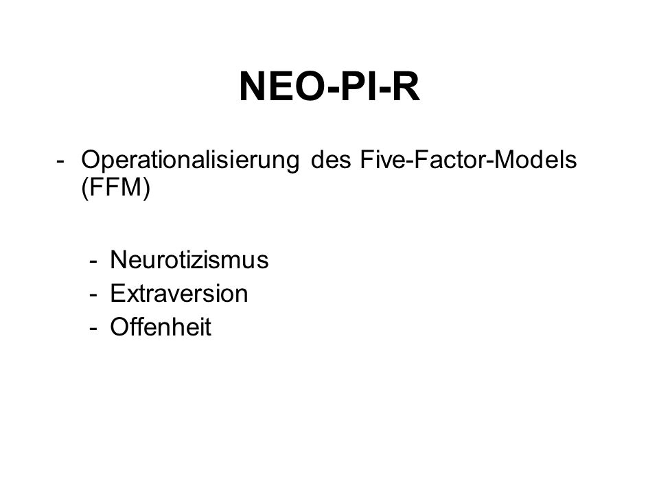 NEO-PI-R -Operationalisierung des Five-Factor-Models (FFM) -Neurotizismus -Extraversion -Offenheit