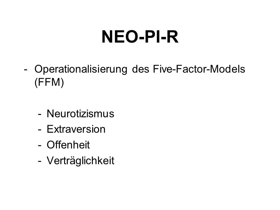 NEO-PI-R -Operationalisierung des Five-Factor-Models (FFM) -Neurotizismus -Extraversion -Offenheit -Verträglichkeit