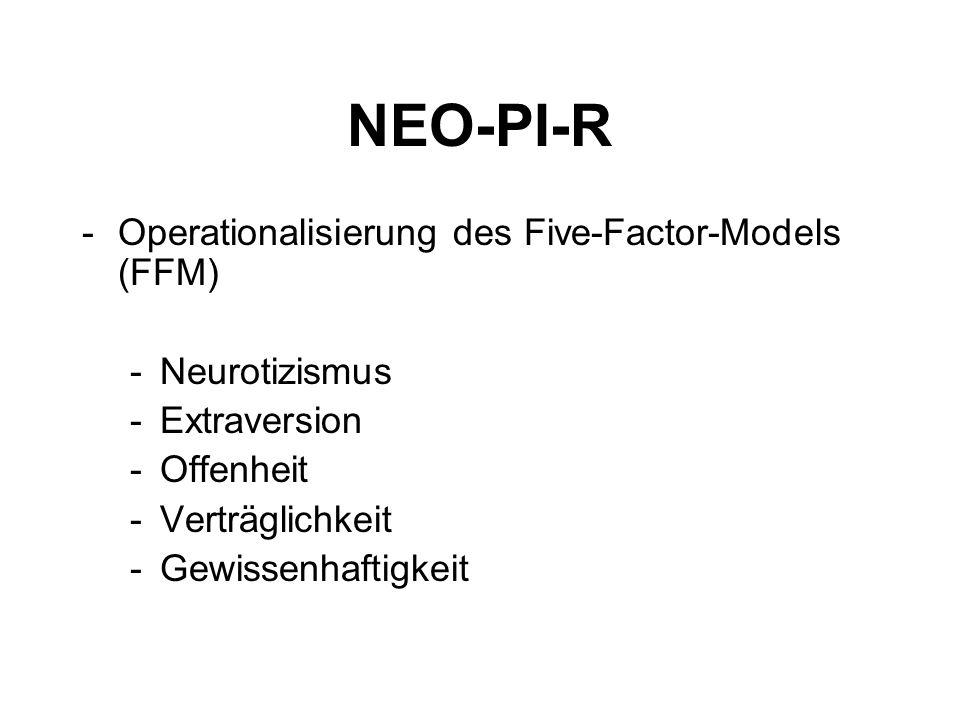 NEO-PI-R -Operationalisierung des Five-Factor-Models (FFM) -Neurotizismus -Extraversion -Offenheit -Verträglichkeit -Gewissenhaftigkeit