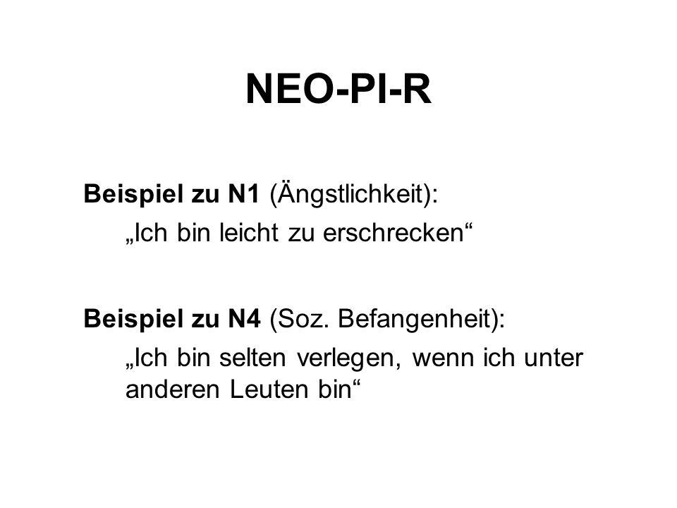 NEO-PI-R Beispiel zu N1 (Ängstlichkeit): Ich bin leicht zu erschrecken Beispiel zu N4 (Soz.