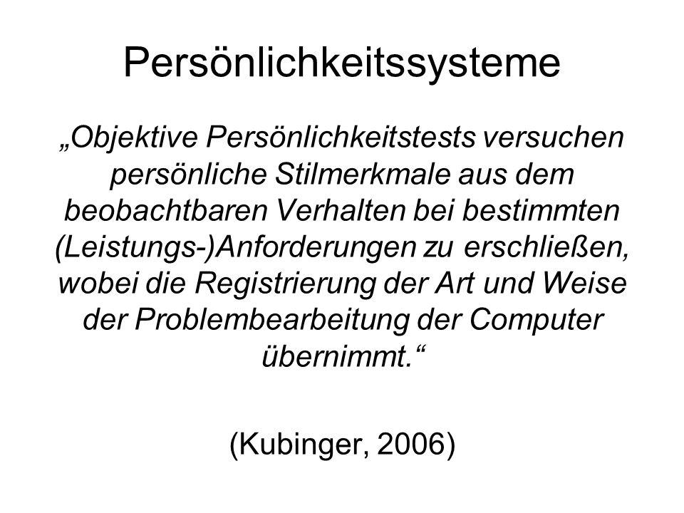 Persönlichkeitssysteme Objektive Persönlichkeitstests versuchen persönliche Stilmerkmale aus dem beobachtbaren Verhalten bei bestimmten (Leistungs-)Anforderungen zu erschließen, wobei die Registrierung der Art und Weise der Problembearbeitung der Computer übernimmt.