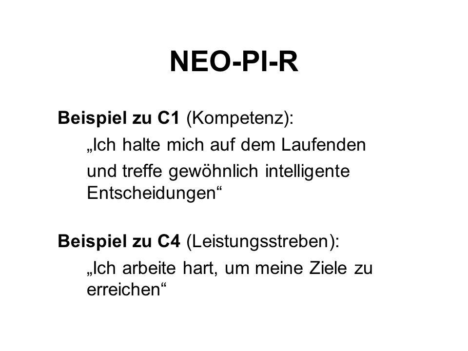 NEO-PI-R Beispiel zu C1 (Kompetenz): Ich halte mich auf dem Laufenden und treffe gewöhnlich intelligente Entscheidungen Beispiel zu C4 (Leistungsstreben): Ich arbeite hart, um meine Ziele zu erreichen