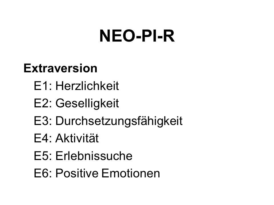 NEO-PI-R Extraversion E1: Herzlichkeit E2: Geselligkeit E3: Durchsetzungsfähigkeit E4: Aktivität E5: Erlebnissuche E6: Positive Emotionen