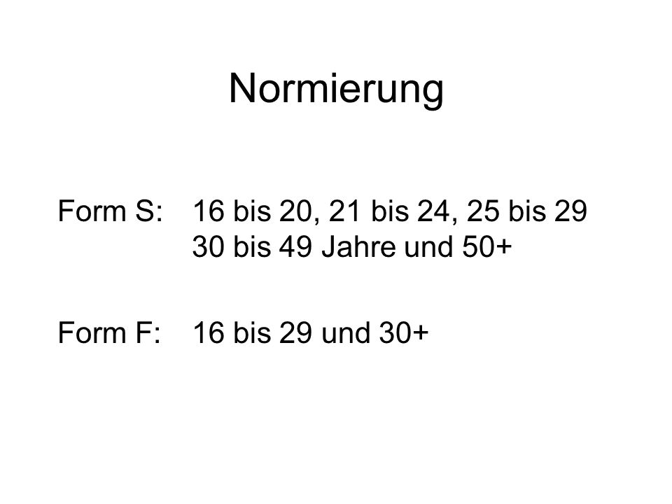 Normierung Form S:16 bis 20, 21 bis 24, 25 bis 29 30 bis 49 Jahre und 50+ Form F: 16 bis 29 und 30+