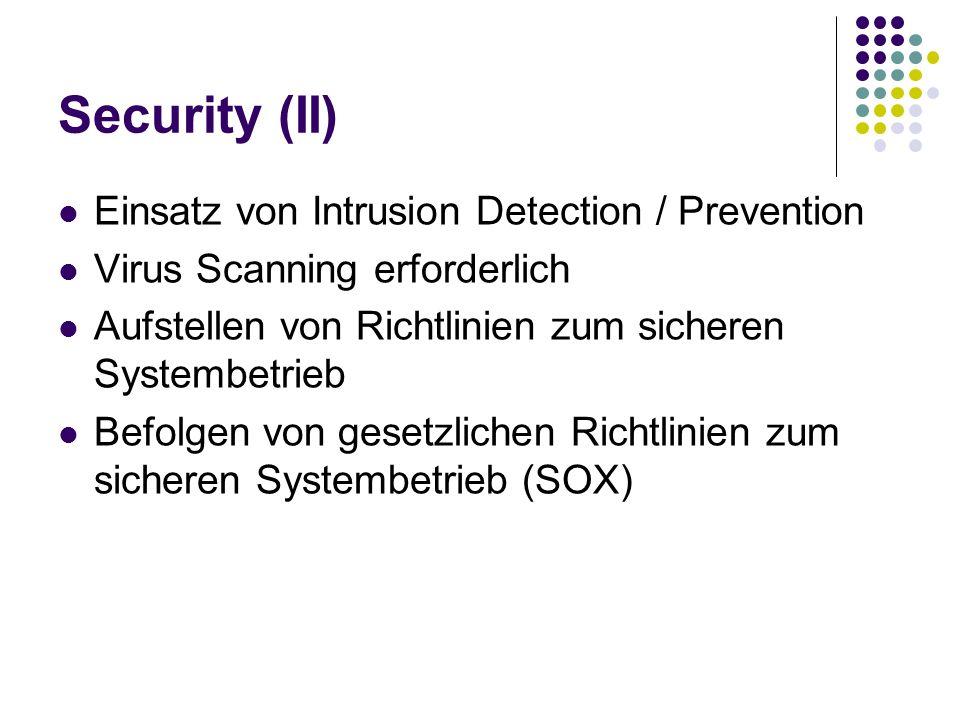 Security (II) Einsatz von Intrusion Detection / Prevention Virus Scanning erforderlich Aufstellen von Richtlinien zum sicheren Systembetrieb Befolgen