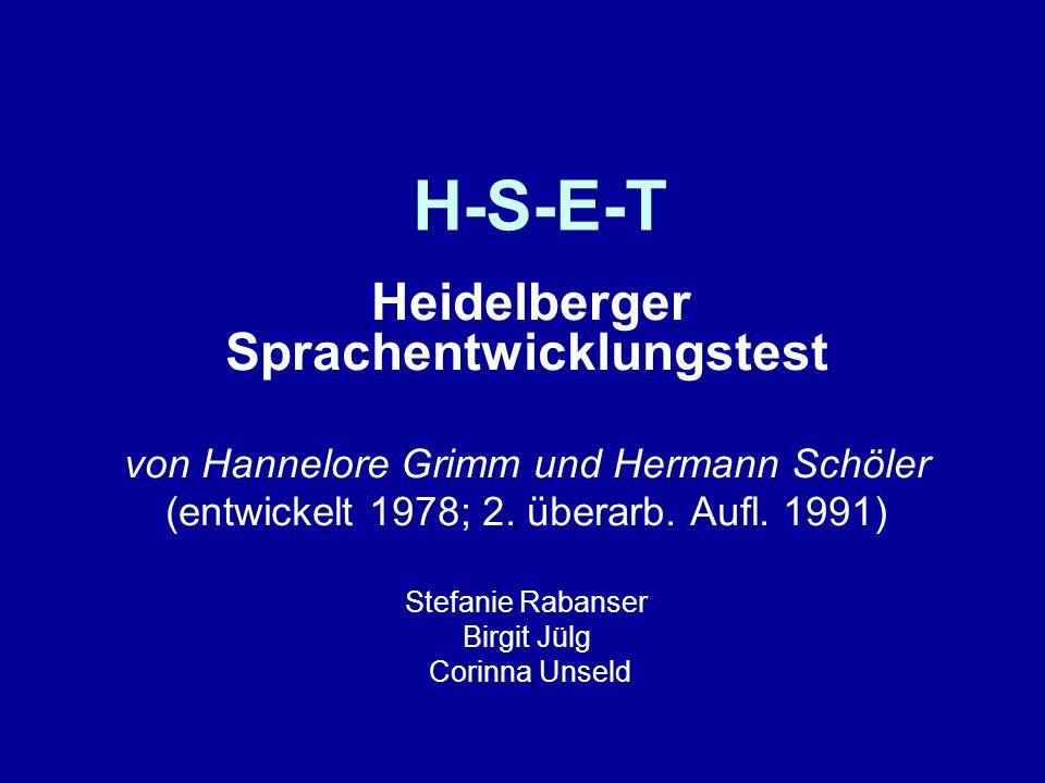 H-S-E-T Heidelberger Sprachentwicklungstest von Hannelore Grimm und Hermann Schöler (entwickelt 1978; 2. überarb. Aufl. 1991) Stefanie Rabanser Birgit