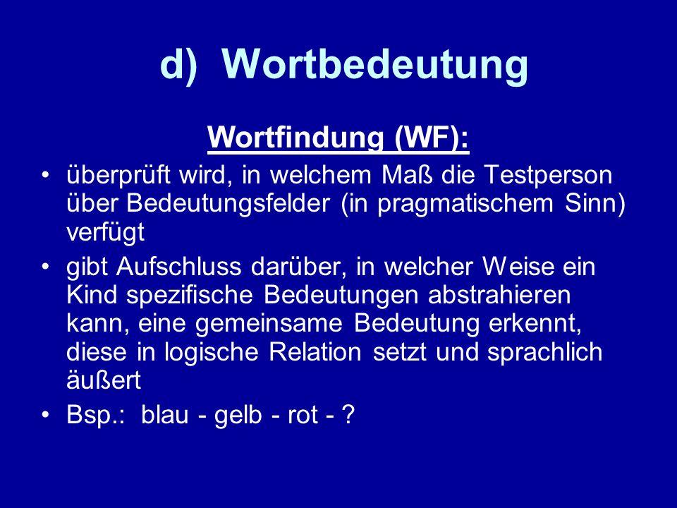 d) Wortbedeutung Wortfindung (WF): überprüft wird, in welchem Maß die Testperson über Bedeutungsfelder (in pragmatischem Sinn) verfügt gibt Aufschluss