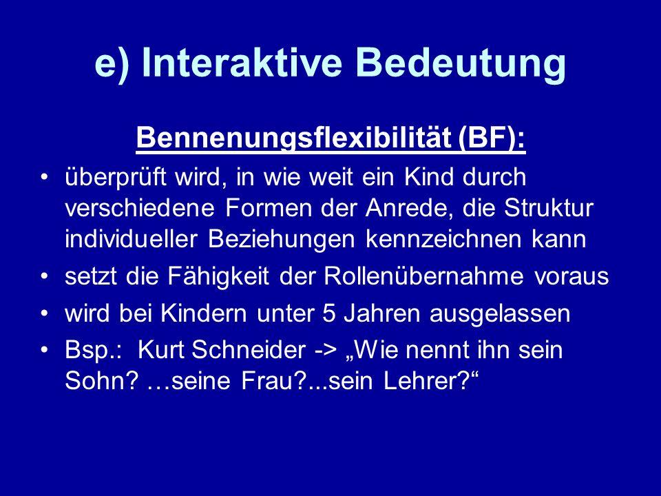 e) Interaktive Bedeutung Bennenungsflexibilität (BF): überprüft wird, in wie weit ein Kind durch verschiedene Formen der Anrede, die Struktur individu