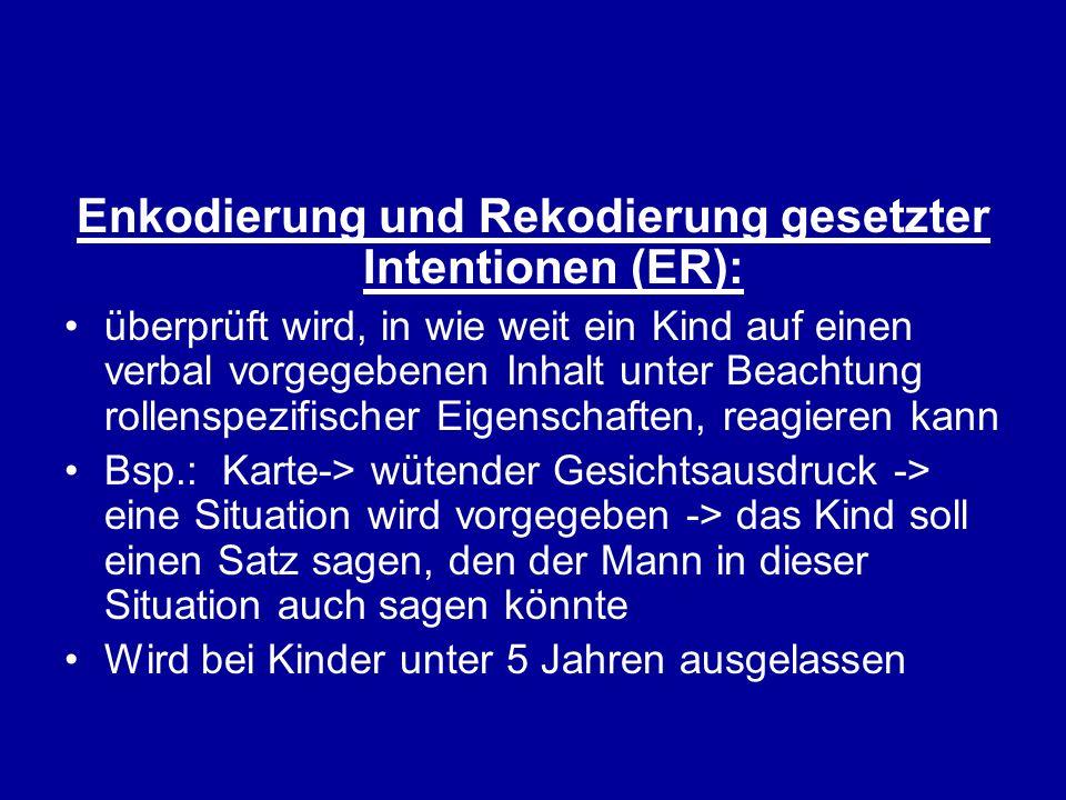 Enkodierung und Rekodierung gesetzter Intentionen (ER): überprüft wird, in wie weit ein Kind auf einen verbal vorgegebenen Inhalt unter Beachtung roll