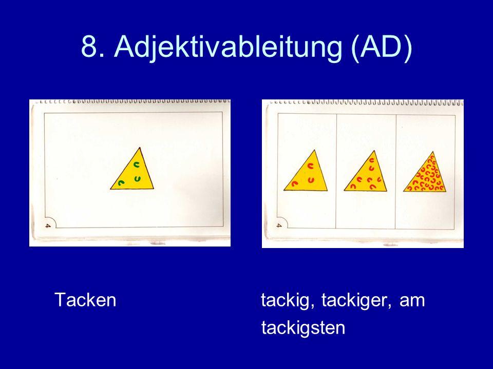 8. Adjektivableitung (AD) Tacken tackig, tackiger, am tackigsten