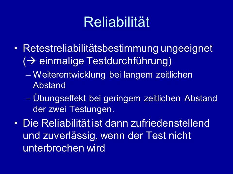 Reliabilität Retestreliabilitätsbestimmung ungeeignet ( einmalige Testdurchführung) –Weiterentwicklung bei langem zeitlichen Abstand –Übungseffekt bei