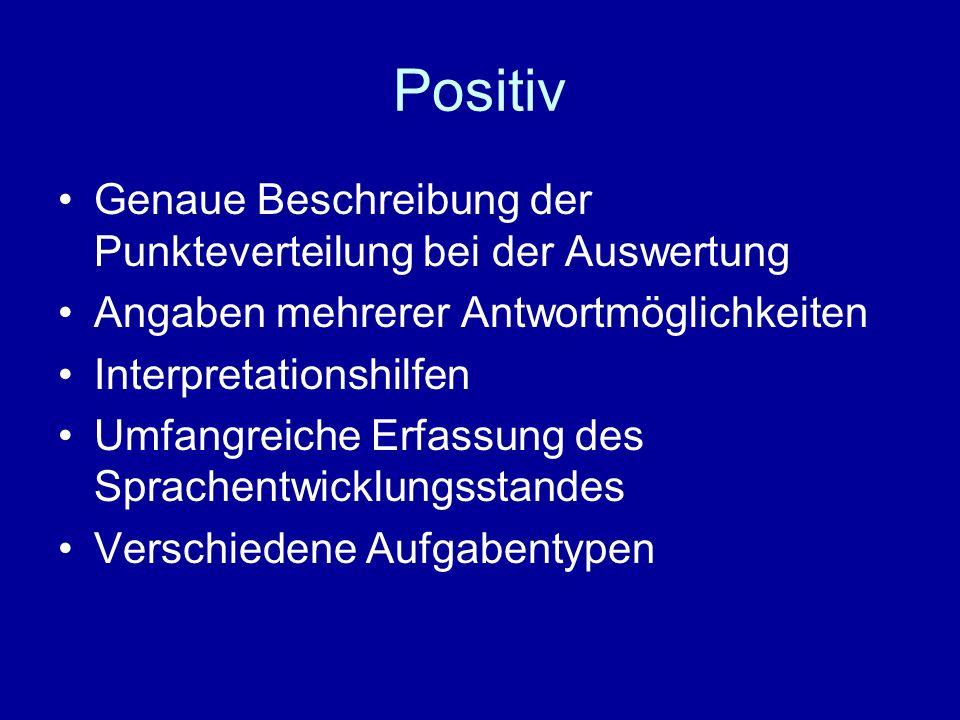 Positiv Genaue Beschreibung der Punkteverteilung bei der Auswertung Angaben mehrerer Antwortmöglichkeiten Interpretationshilfen Umfangreiche Erfassung