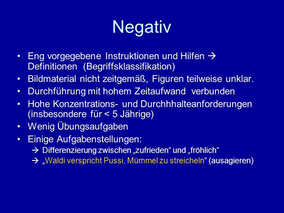 Negativ Eng vorgegebene Instruktionen und Hilfen Definitionen (Begriffsklassifikation) Bildmaterial nicht zeitgemäß, Figuren teilweise unklar. Durchfü
