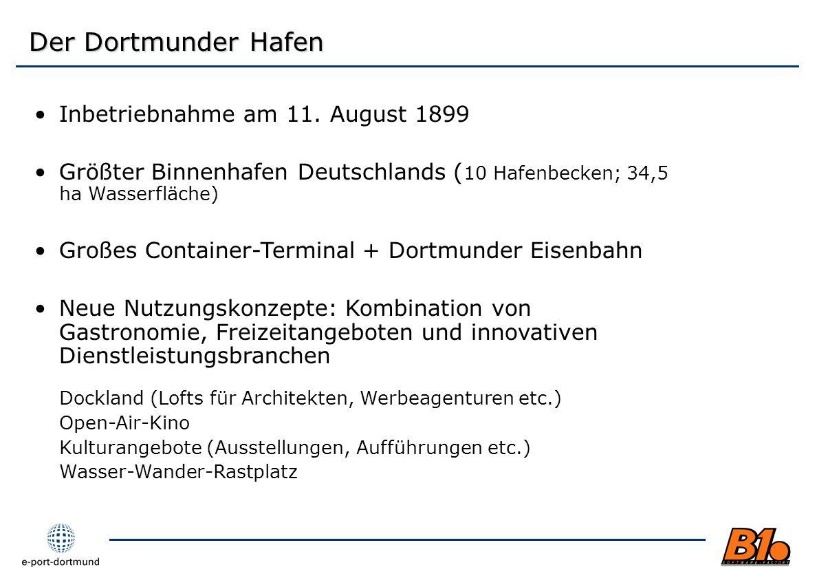 Der Dortmunder Hafen Inbetriebnahme am 11. August 1899 Größter Binnenhafen Deutschlands ( 10 Hafenbecken; 34,5 ha Wasserfläche) Großes Container-Termi