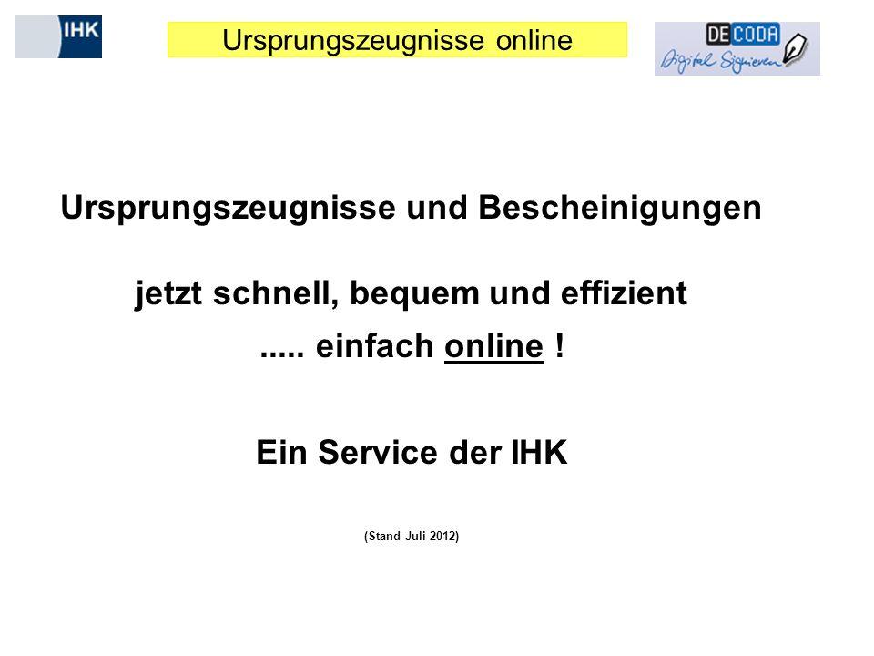Ursprungszeugnisse online Ursprungszeugnisse und Bescheinigungen jetzt schnell, bequem und effizient..... einfach online ! Ein Service der IHK (Stand
