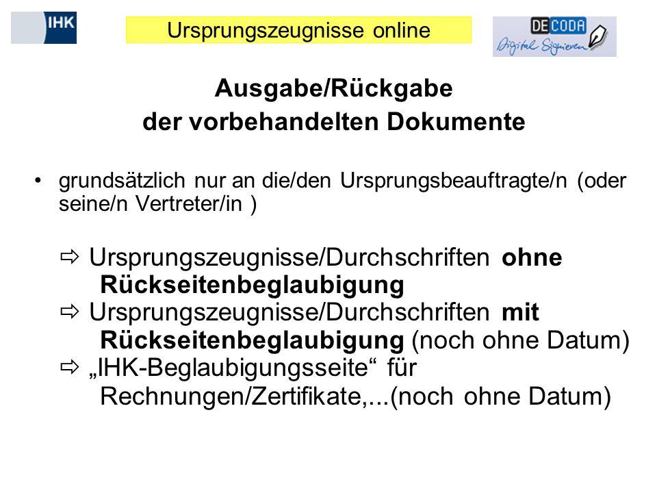 Ursprungszeugnisse online Ausgabe/Rückgabe der vorbehandelten Dokumente grundsätzlich nur an die/den Ursprungsbeauftragte/n (oder seine/n Vertreter/in