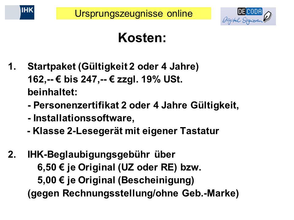 Ursprungszeugnisse online Kosten: 1.Startpaket (Gültigkeit 2 oder 4 Jahre) 162,-- bis 247,-- zzgl. 19% USt. beinhaltet: - Personenzertifikat 2 oder 4